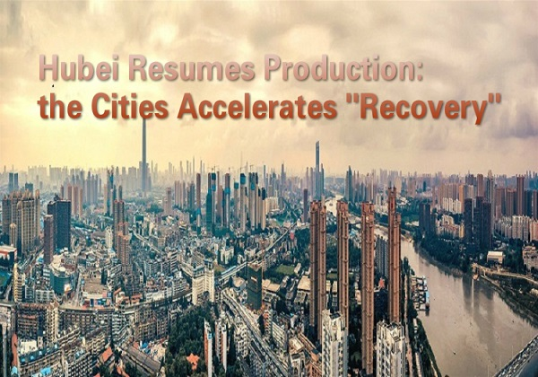 Hubei Resumes Production: the Cities Accelerates