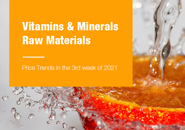 Vitamins & Minerals Raw Materials Price Trends in the 3rd week of 2021