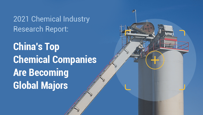 2021 Chemical Industry Research Report : China's Top Chemical Companies Are Becoming Global Majors
