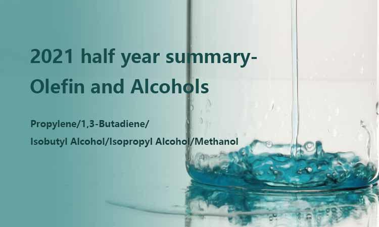 2021 half year summary:Olefin and Alcohols